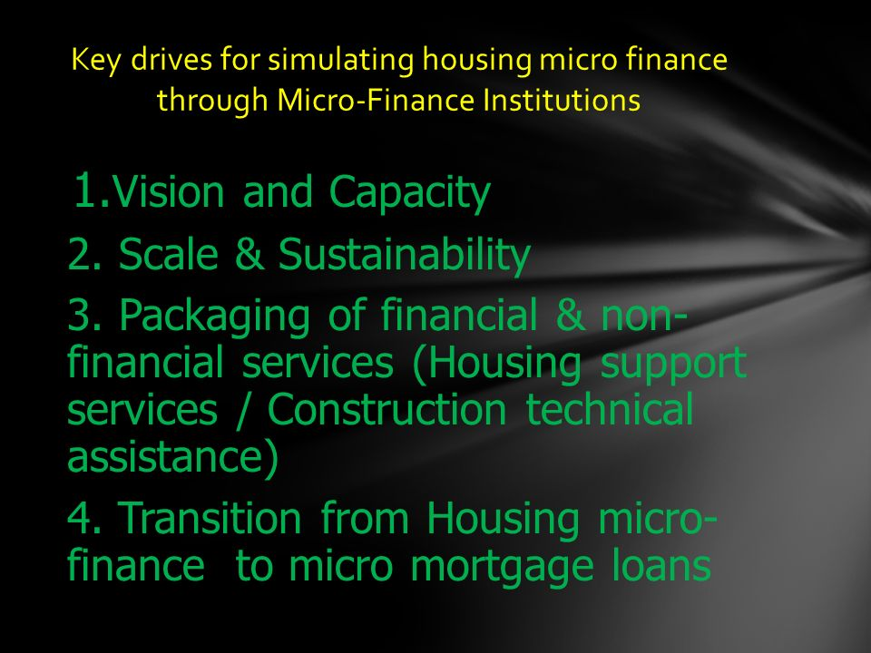 1. Vision and Capacity 2. Scale & Sustainability 3. Packaging of financial & non- financial services (Housing support services / Construction technica