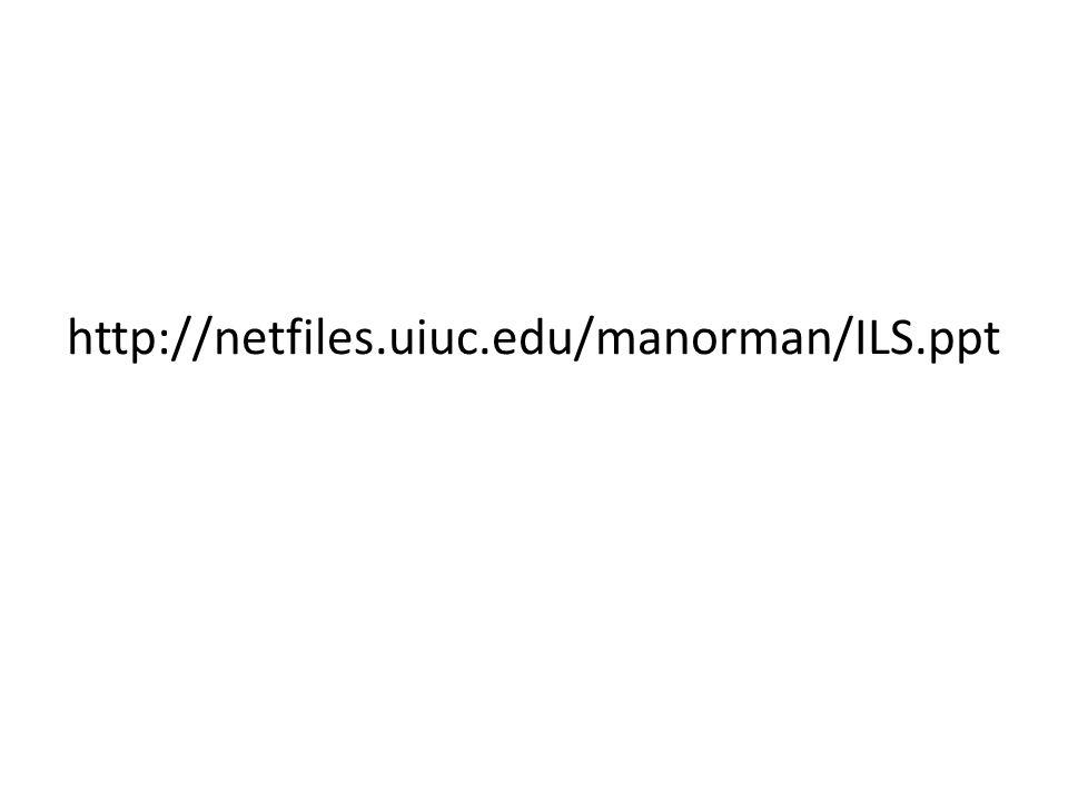 http://netfiles.uiuc.edu/manorman/ILS.ppt