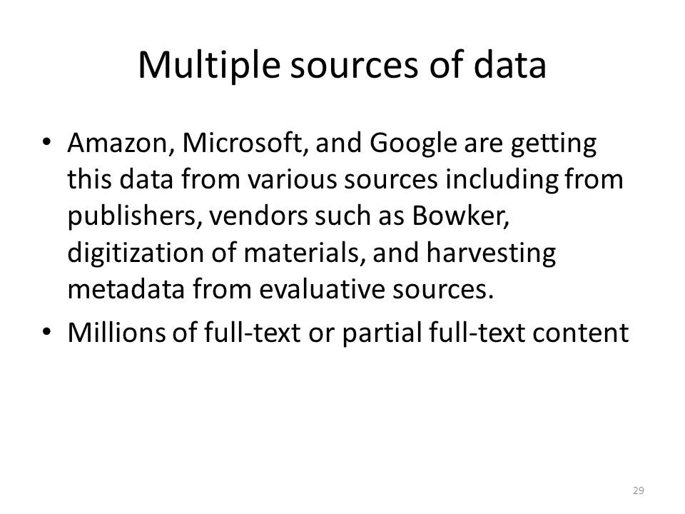 Multiple sources of data Amazon, Microsoft, and Google are getting this data from various sources including from publishers, vendors such as Bowker, digitization of materials, and harvesting metadata from evaluative sources.