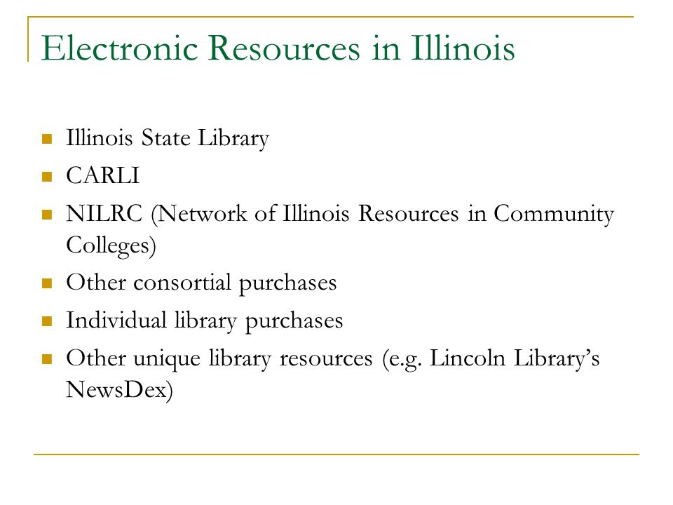 Electronic Resources in Illinois Illinois State Library CARLI NILRC (Network of Illinois Resources in Community Colleges) Other consortial purchases I