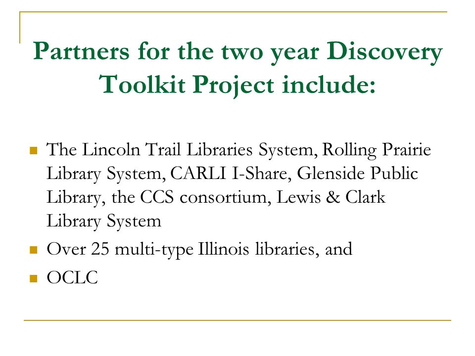 Partners for the two year Discovery Toolkit Project include: The Lincoln Trail Libraries System, Rolling Prairie Library System, CARLI I-Share, Glensi