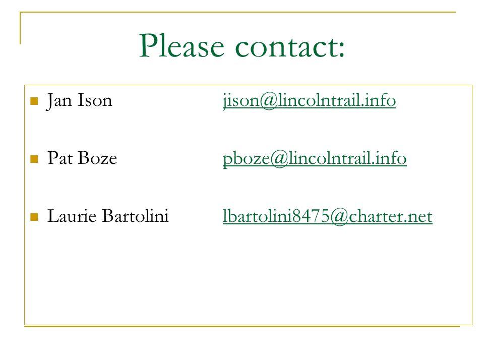Please contact: Jan Isonjison@lincolntrail.info Pat Bozepboze@lincolntrail.info Laurie Bartolinilbartolini8475@charter.net