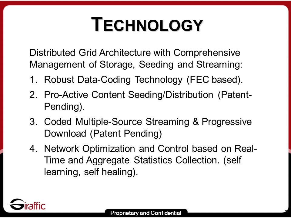 Proprietary and Confidential 7 T ECHNOLOGY Distributed Grid Architecture with Comprehensive Management of Storage, Seeding and Streaming: 1.Robust Dat