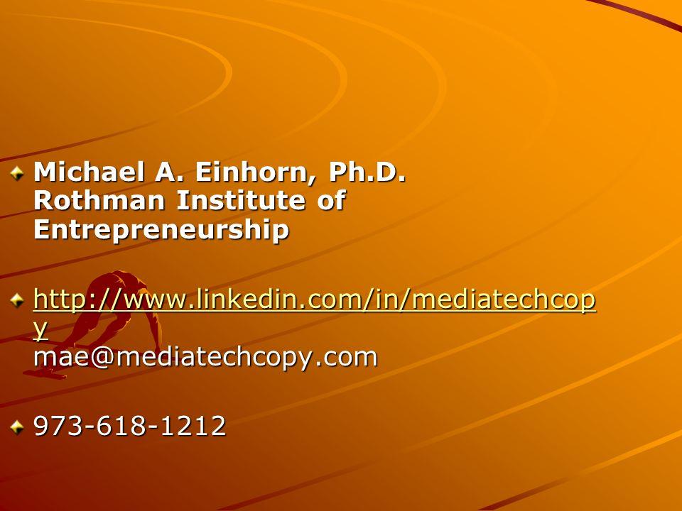 Michael A. Einhorn, Ph.D. Rothman Institute of Entrepreneurship http://www.linkedin.com/in/mediatechcop y http://www.linkedin.com/in/mediatechcop y ma