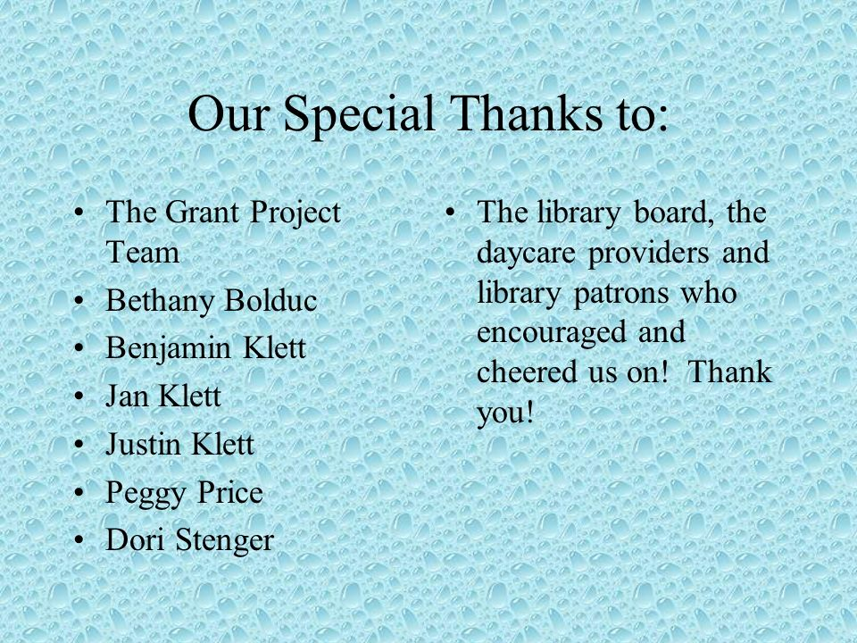 Our Special Thanks to: The Grant Project Team Bethany Bolduc Benjamin Klett Jan Klett Justin Klett Peggy Price Dori Stenger The library board, the day