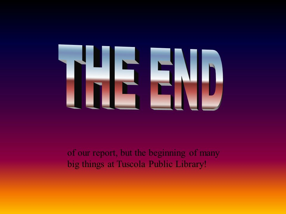 of our report, but the beginning of many big things at Tuscola Public Library!