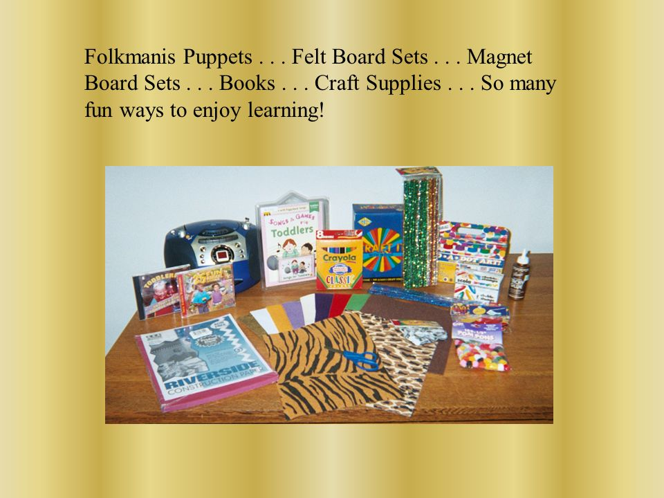 Folkmanis Puppets... Felt Board Sets... Magnet Board Sets... Books... Craft Supplies... So many fun ways to enjoy learning!