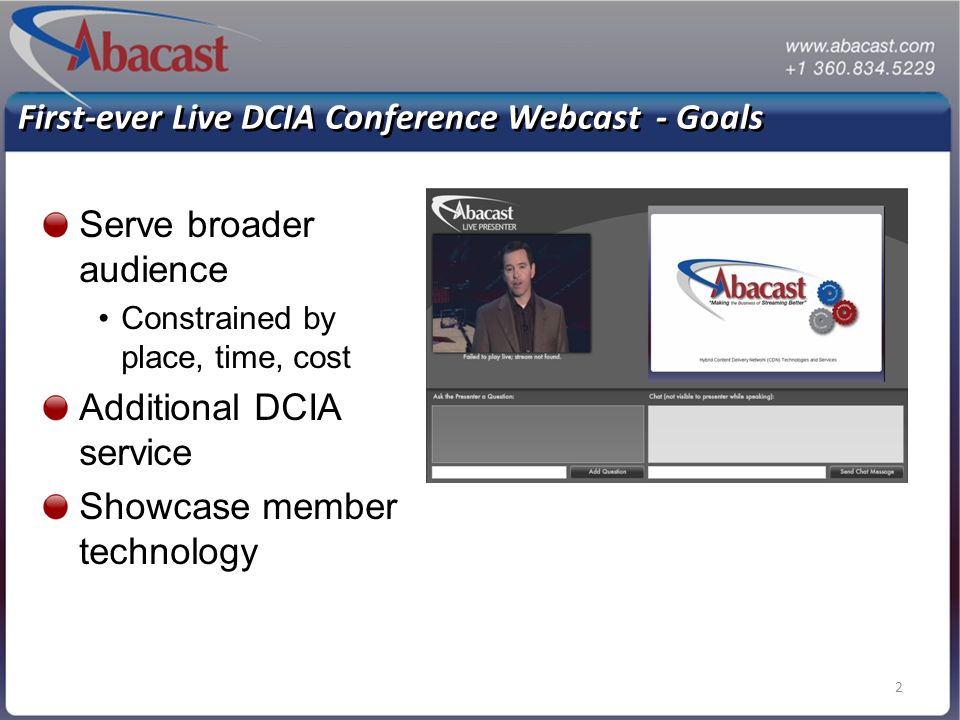 2 First-ever Live DCIA Conference Webcast - Goals Serve broader audience Constrained by place, time, cost Additional DCIA service Showcase member technology