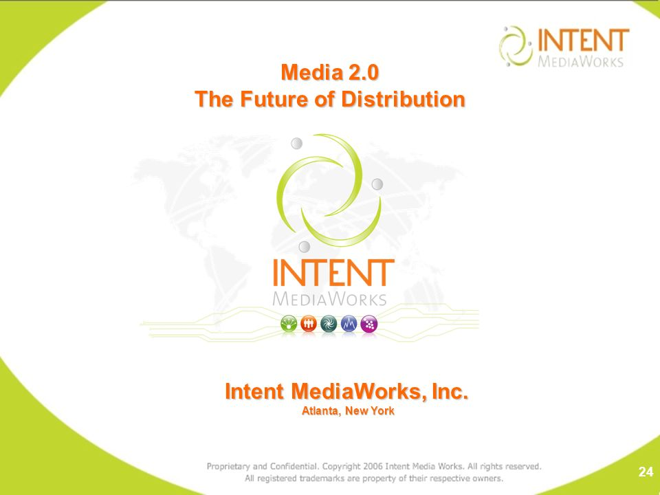 Intent MediaWorks, Inc. Atlanta, New York Atlanta, New York Media 2.0 The Future of Distribution 24