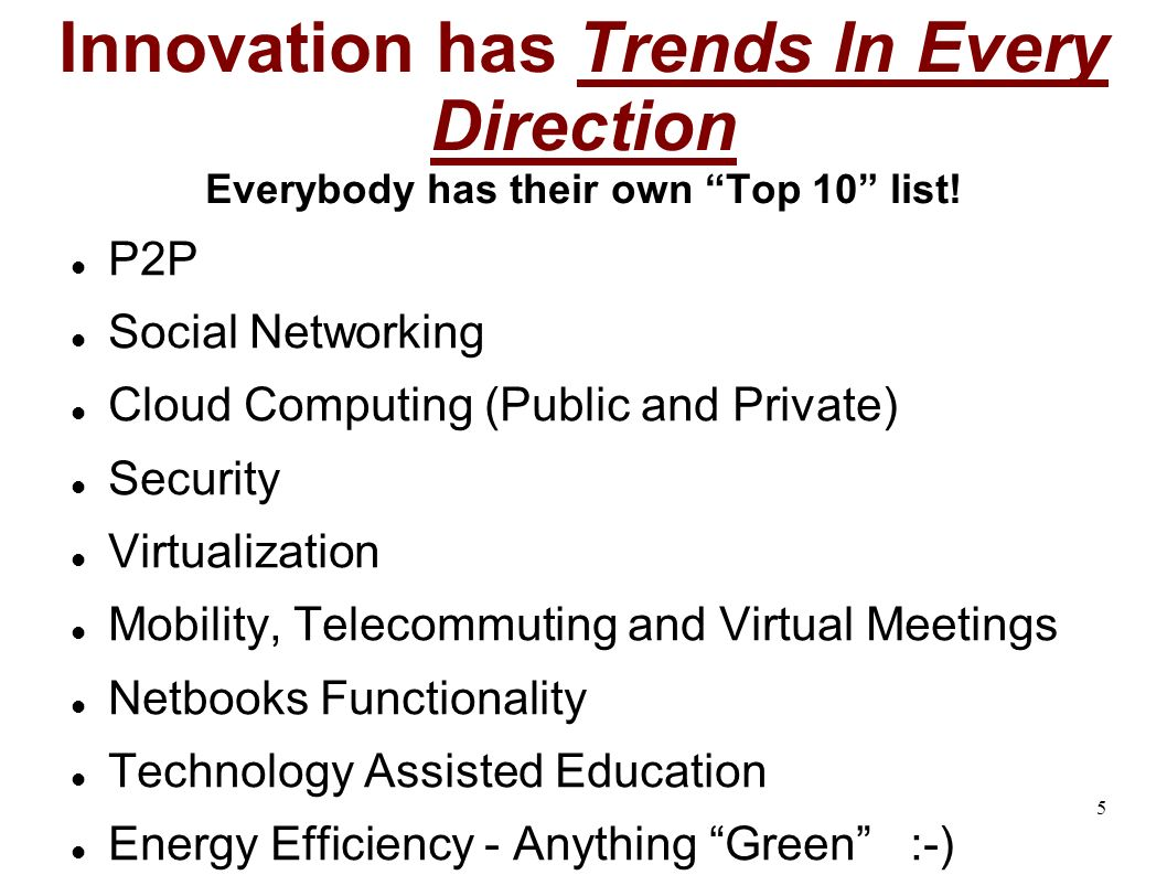 5 Innovation has Trends In Every Direction Everybody has their own Top 10 list.