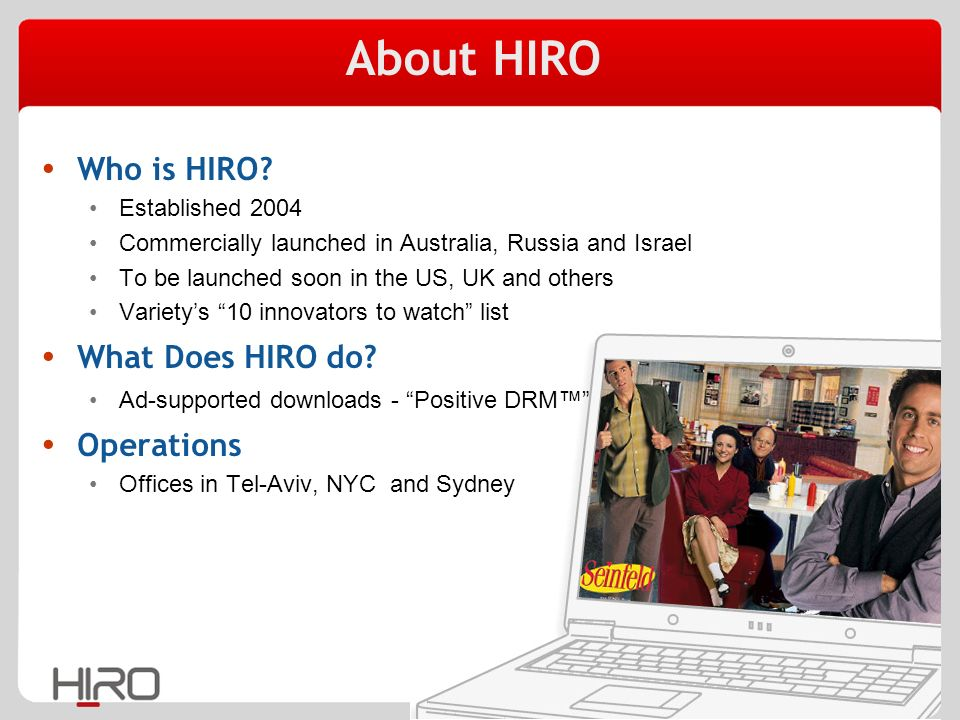 3 HIRO Vision Enabling users to receive Free professional content Whenever they want, Everywhere they want And however they want While ensuring content owners earn substantial revenues