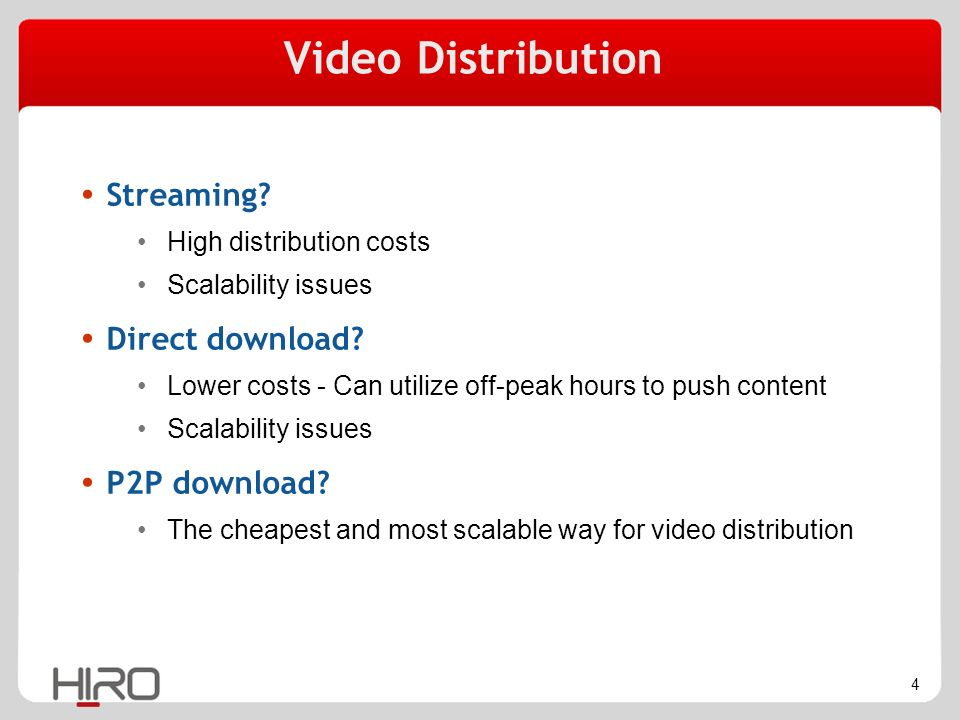 5 Ad supported P2P - The potential Low costs High Scalability educated market Effective Alternative to illegal file sharing P2P – The Optimal Solution For Video Distribution Content needs to be FREE – ad supported