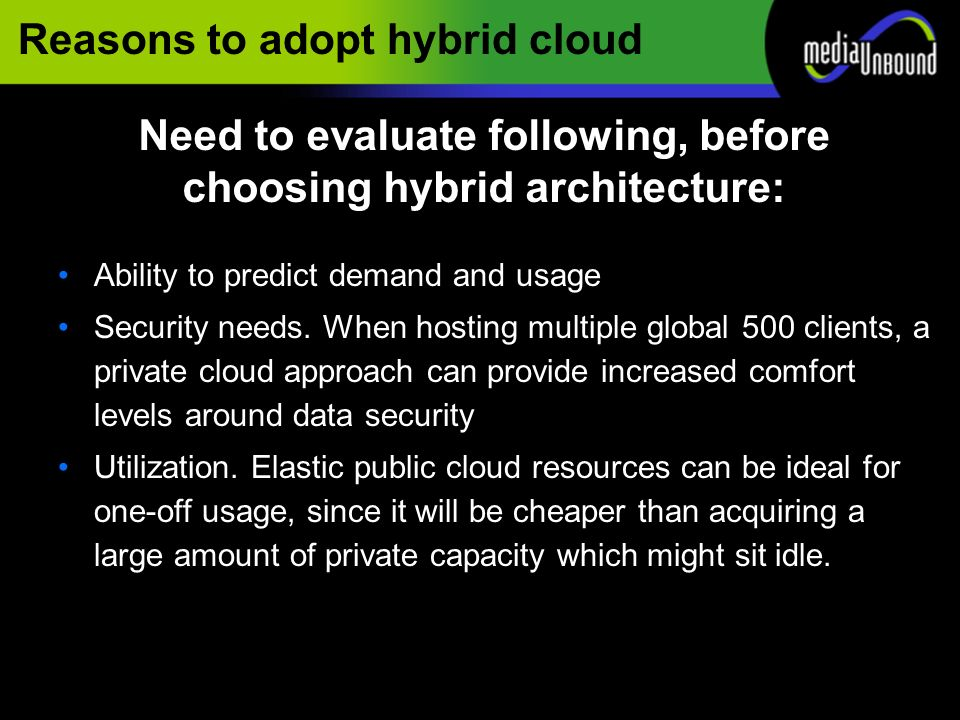 Reasons to adopt hybrid cloud Ability to predict demand and usage Security needs.