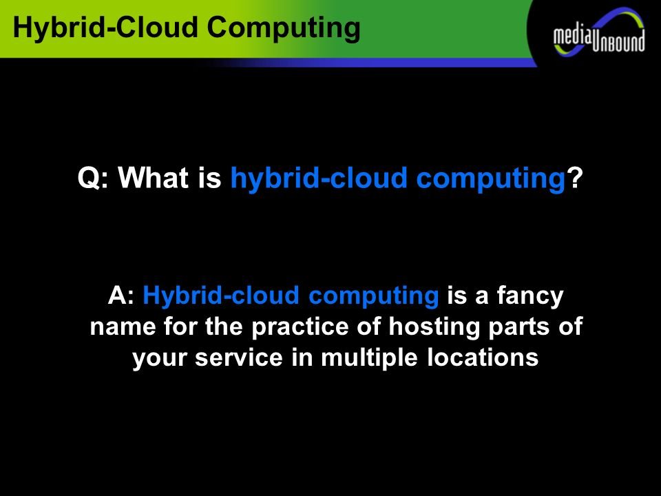 Hybrid-Cloud Computing Q: What is hybrid-cloud computing.