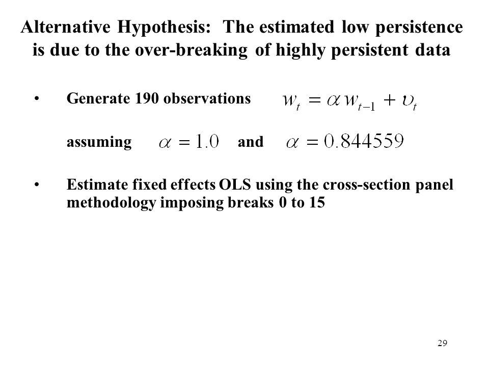 29 Alternative Hypothesis: The estimated low persistence is due to the over-breaking of highly persistent data Generate 190 observations assuming and