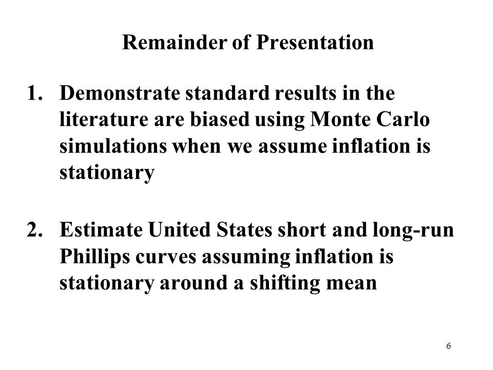 6 Remainder of Presentation 1.Demonstrate standard results in the literature are biased using Monte Carlo simulations when we assume inflation is stat