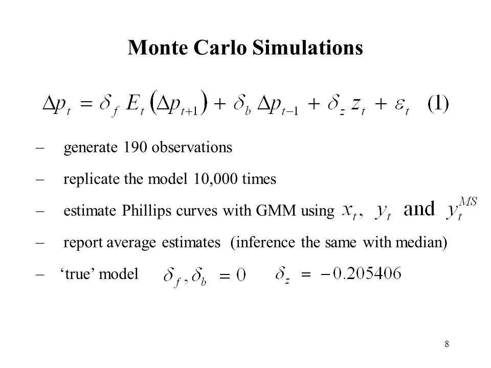 8 Monte Carlo Simulations – generate 190 observations – replicate the model 10,000 times – estimate Phillips curves with GMM using – report average es