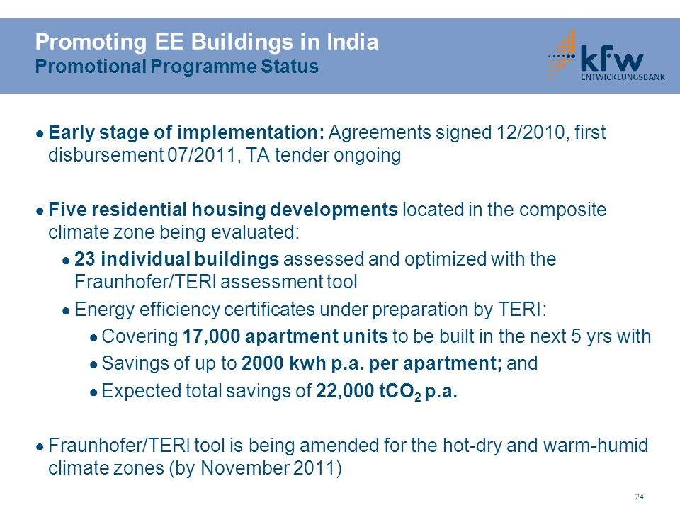 24 Early stage of implementation: Agreements signed 12/2010, first disbursement 07/2011, TA tender ongoing Five residential housing developments locat