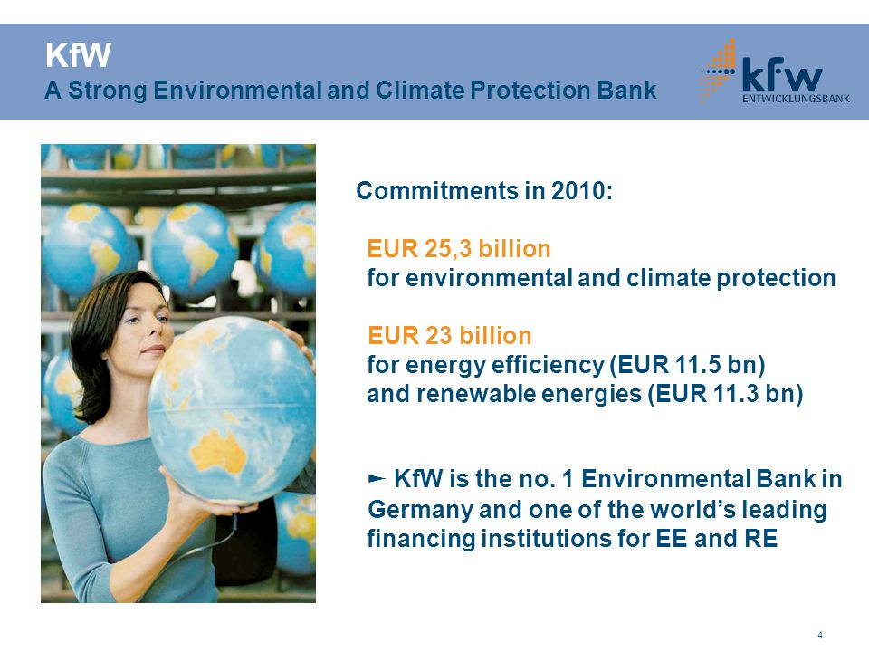4 Commitments in 2010: EUR 25,3 billion for environmental and climate protection EUR 23 billion for energy efficiency (EUR 11.5 bn) and renewable ener