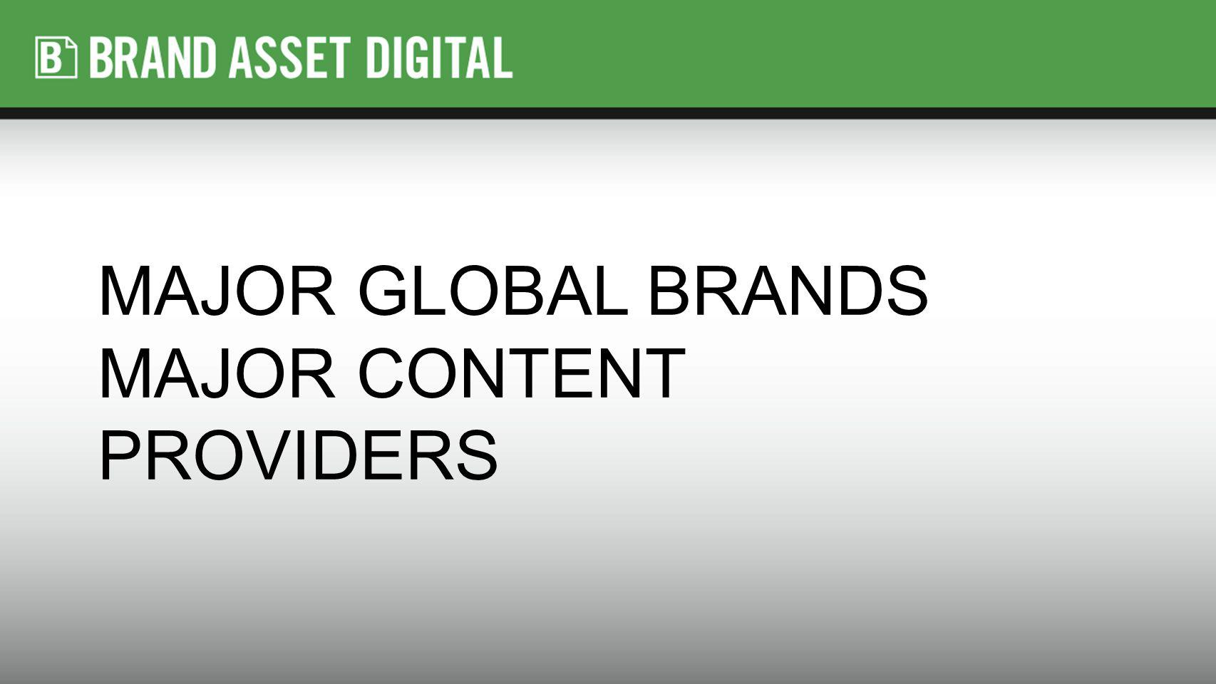 MAJOR GLOBAL BRANDS MAJOR CONTENT PROVIDERS