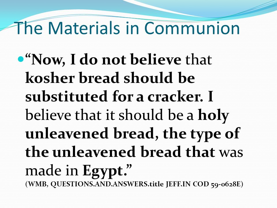 The Materials in Communion Now, I do not believe that kosher bread should be substituted for a cracker.