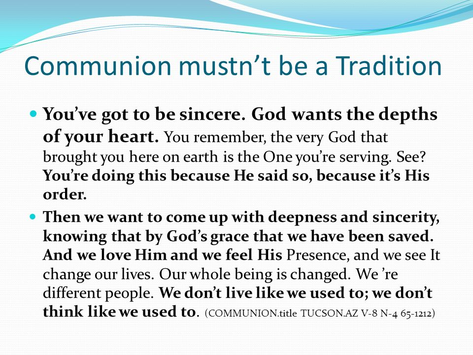 Communion mustnt be a Tradition Youve got to be sincere.