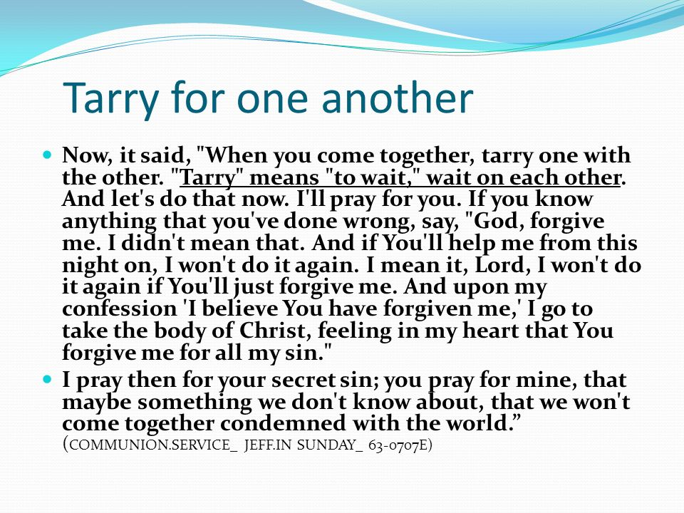 Tarry for one another Now, it said, When you come together, tarry one with the other.