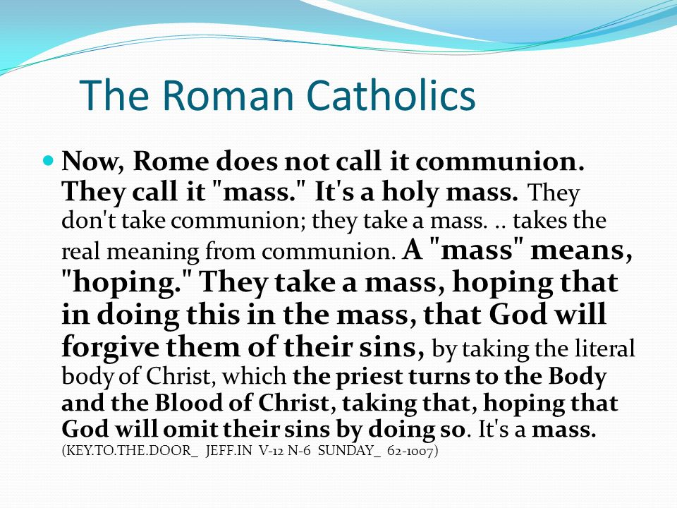 The Roman Catholics Now, Rome does not call it communion.