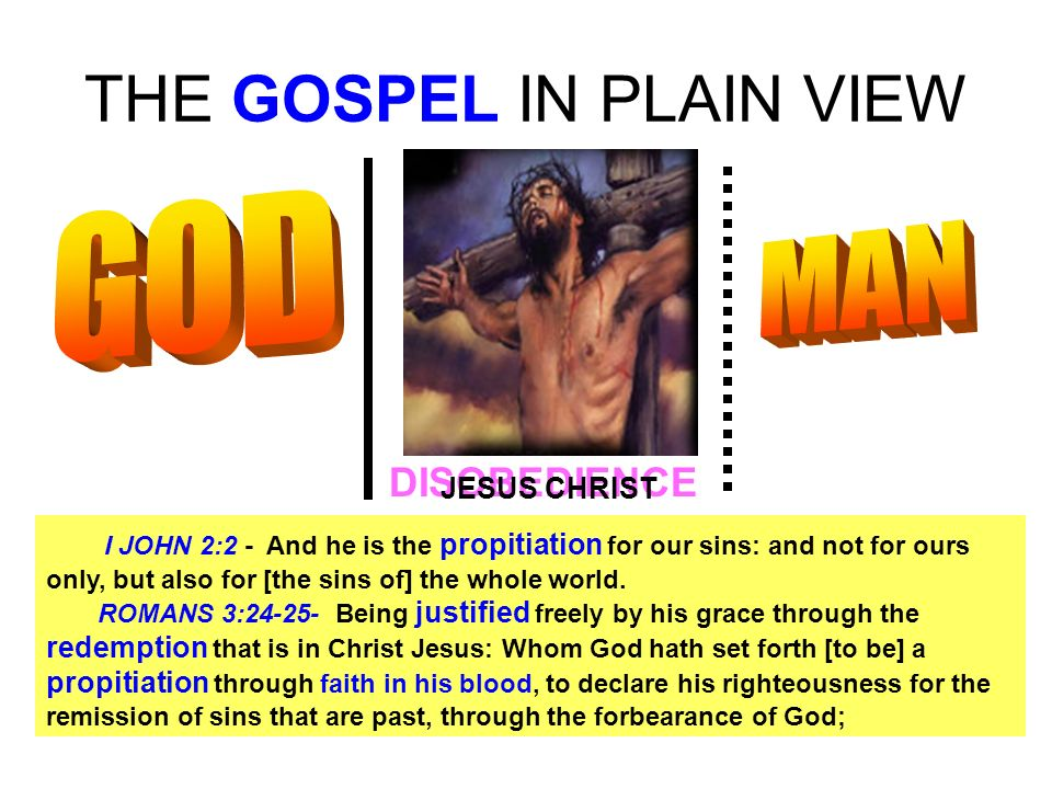 THE GOSPEL IN PLAIN VIEW SIN UNBELIEF DISOBEDIENCE I JOHN 2:2 - And he is the propitiation for our sins: and not for ours only, but also for [the sins