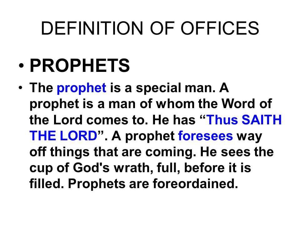 DEFINITION OF OFFICES PROPHETS The prophet is a special man. A prophet is a man of whom the Word of the Lord comes to. He has Thus SAITH THE LORD. A p