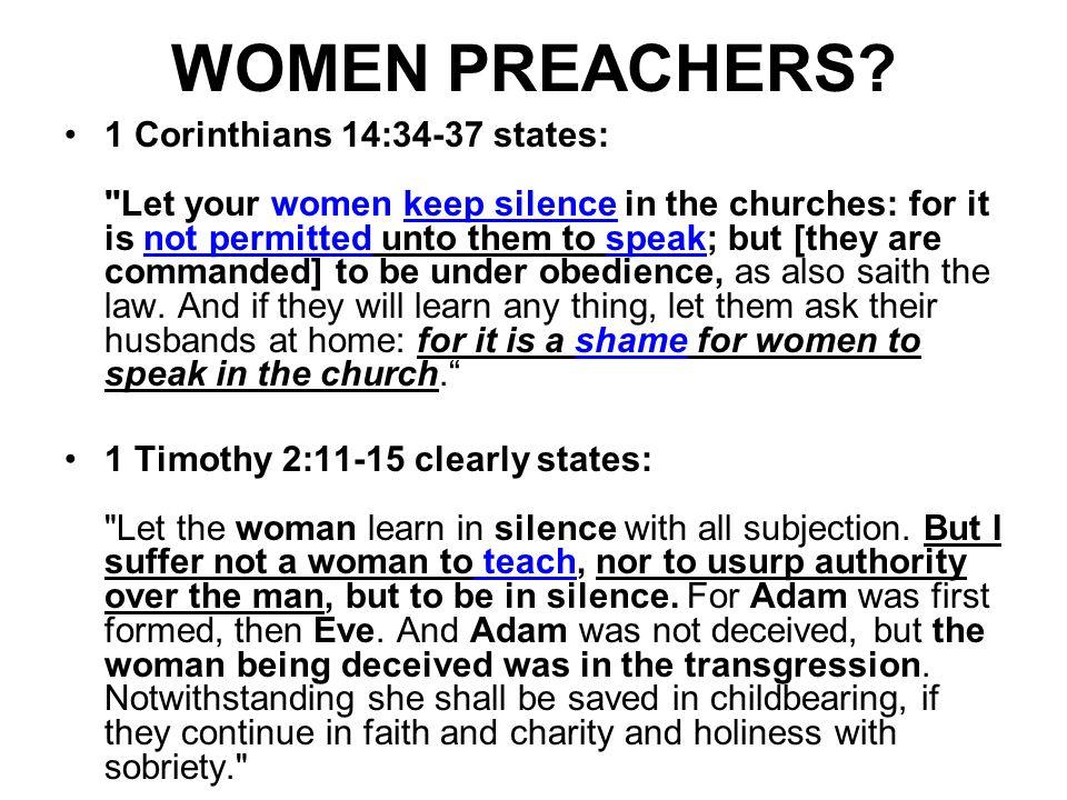 WOMEN PREACHERS? 1 Corinthians 14:34-37 states: