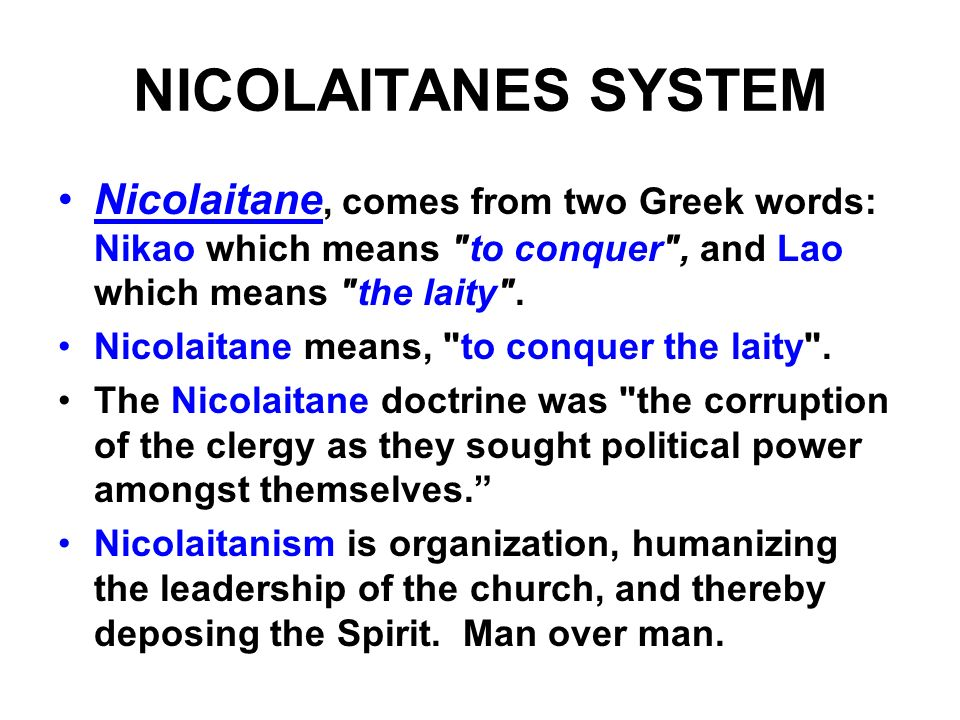 NICOLAITANES SYSTEM Nicolaitane, comes from two Greek words: Nikao which means