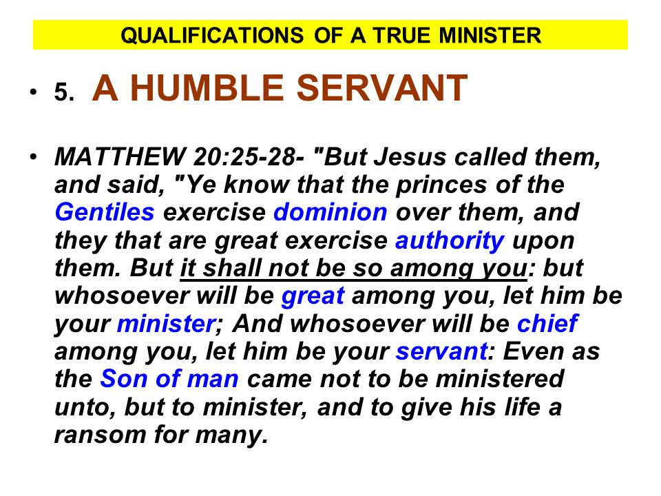 QUALIFICATIONS OF A TRUE MINISTER 5. A HUMBLE SERVANT MATTHEW 20:25-28-