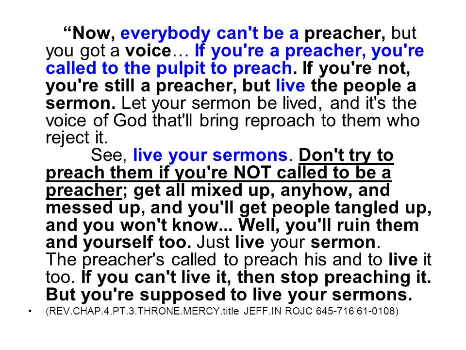 Now, everybody can't be a preacher, but you got a voice… If you're a preacher, you're called to the pulpit to preach. If you're not, you're still a pr