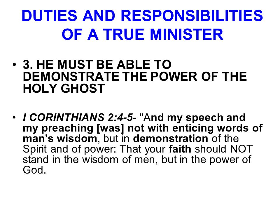 DUTIES AND RESPONSIBILITIES OF A TRUE MINISTER 3. HE MUST BE ABLE TO DEMONSTRATE THE POWER OF THE HOLY GHOST I CORINTHIANS 2:4-5-