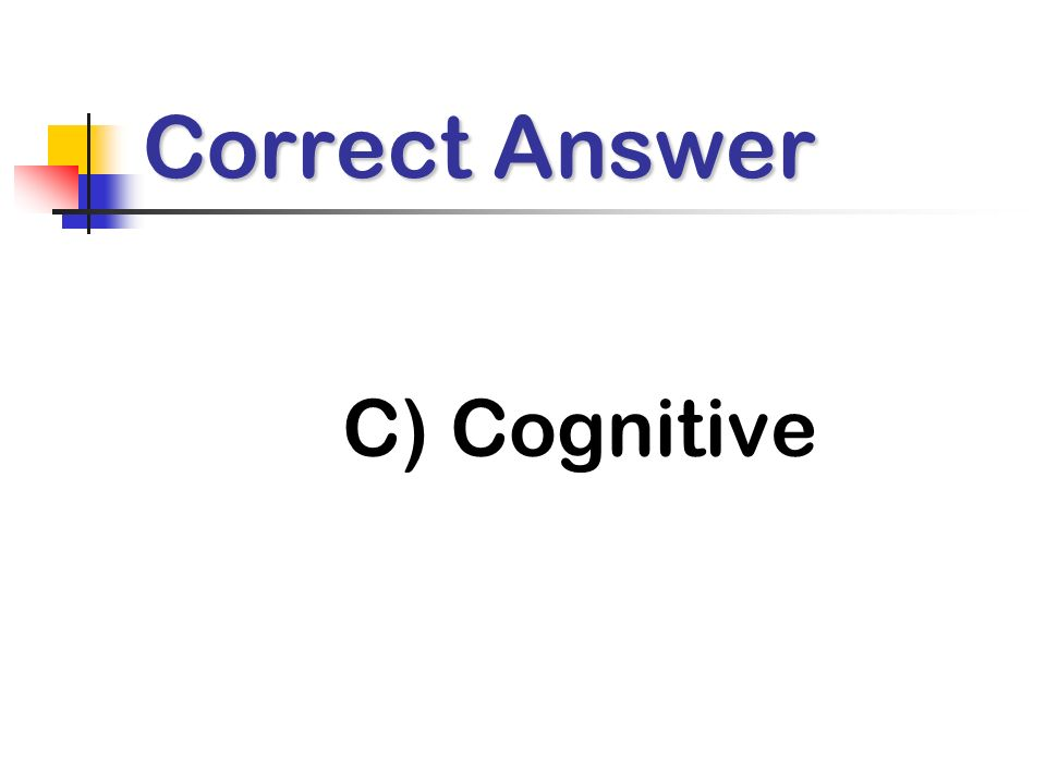 Correct Answer C) Cognitive