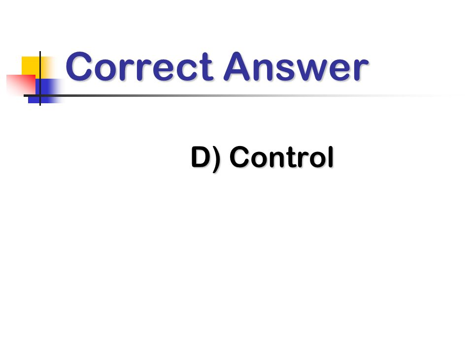 Correct Answer D) Control