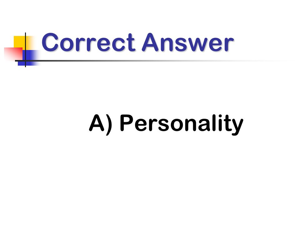 Correct Answer A) Personality