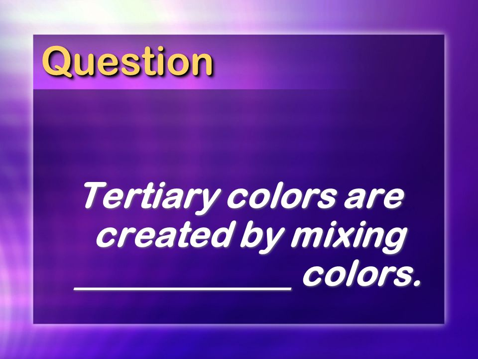 QuestionQuestion Tertiary colors are created by mixing ____________ colors.