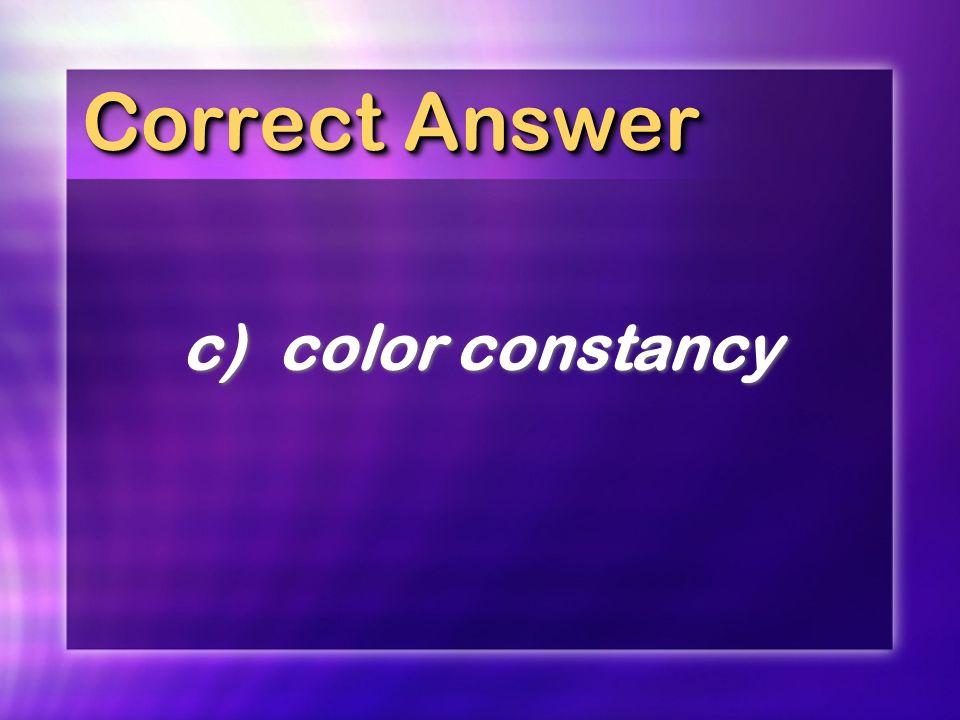 Correct Answer c)color constancy