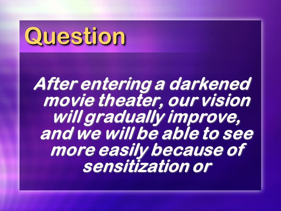 QuestionQuestion After entering a darkened movie theater, our vision will gradually improve, and we will be able to see more easily because of sensiti