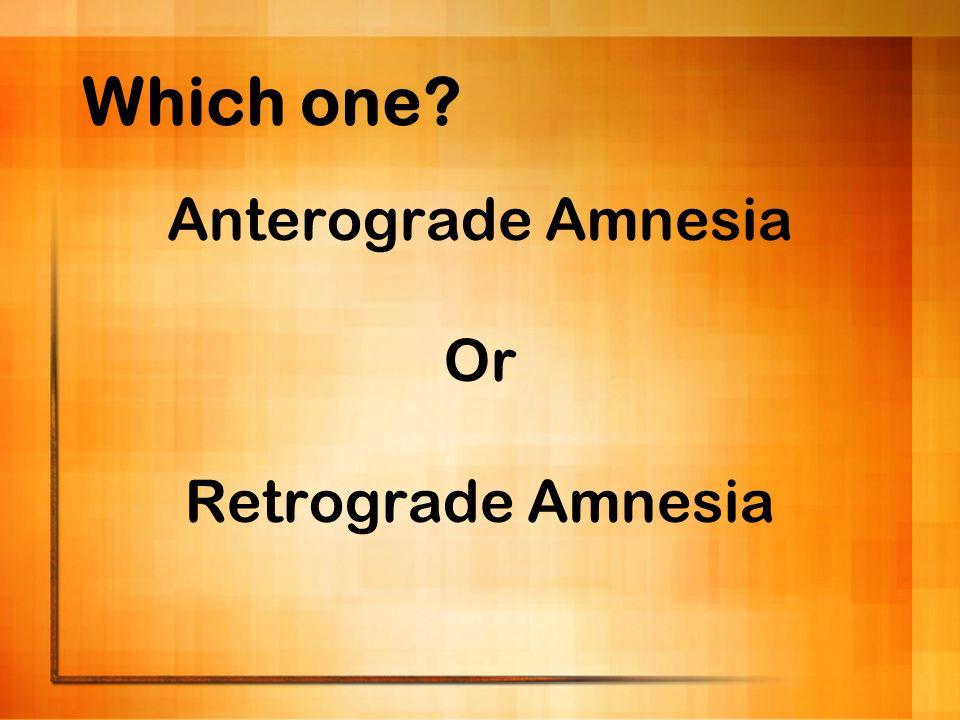 Which one? Anterograde Amnesia Or Retrograde Amnesia