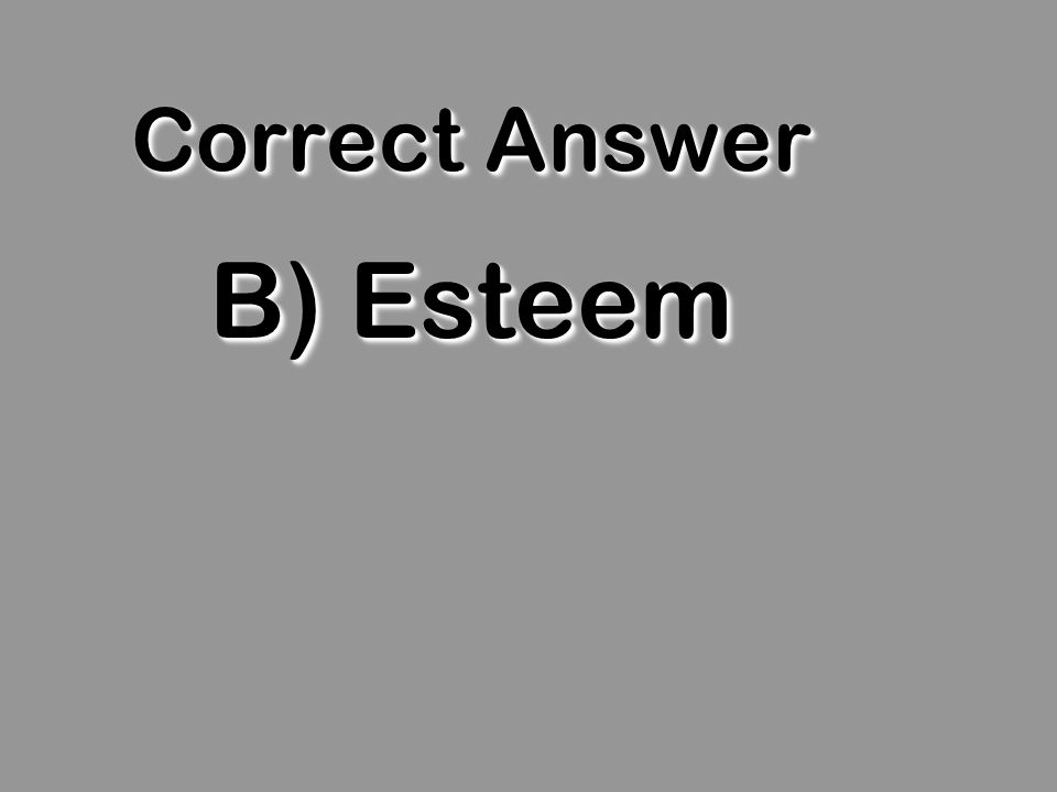 Correct Answer B) Esteem