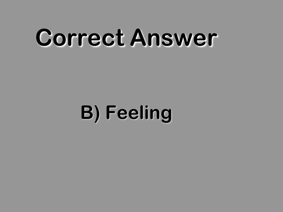 Correct Answer B) Feeling