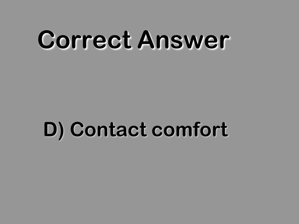 Correct Answer D) Contact comfort