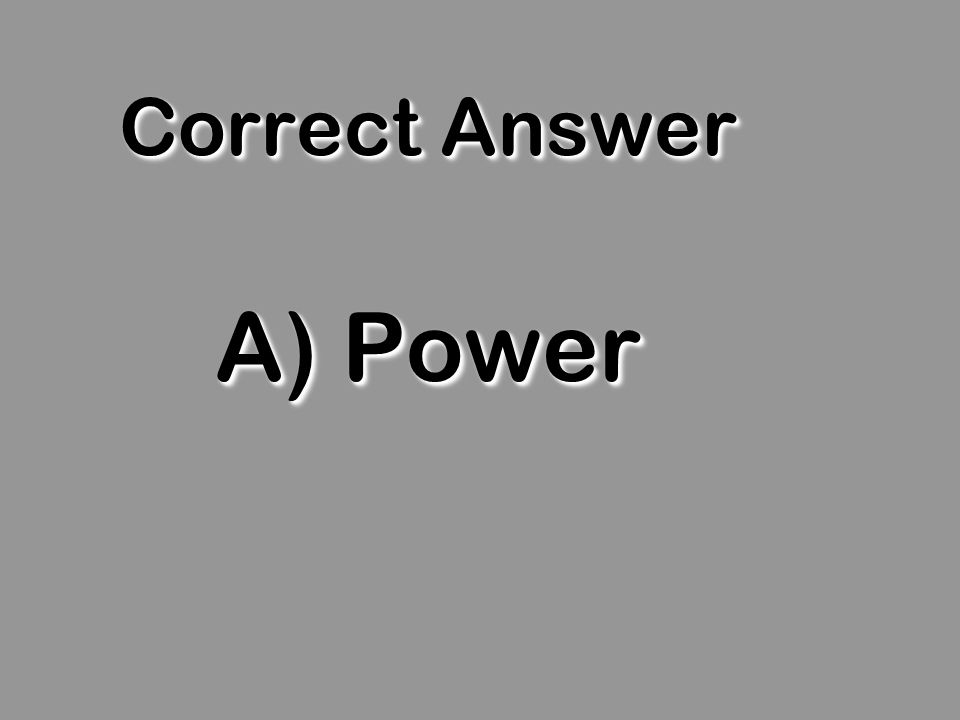 Correct Answer A) Power