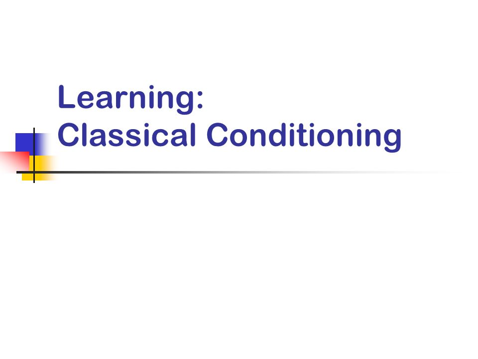 Learning: Classical Conditioning