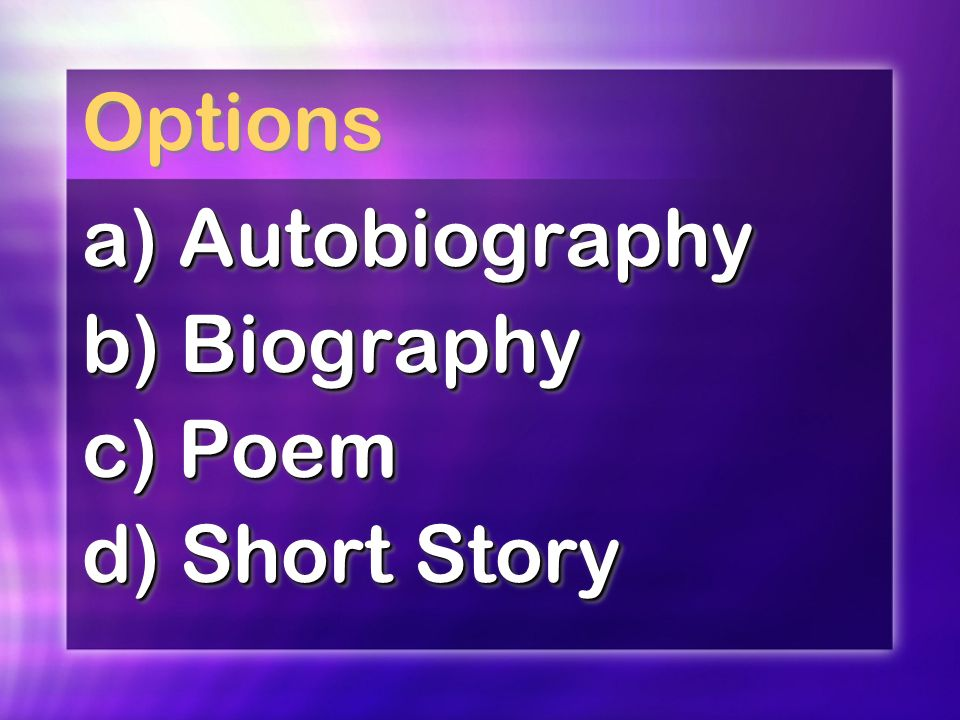 Options a) Autobiography b) Biography c) Poem d) Short Story a) Autobiography b) Biography c) Poem d) Short Story