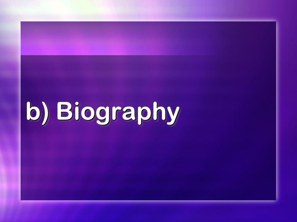 b) Biography
