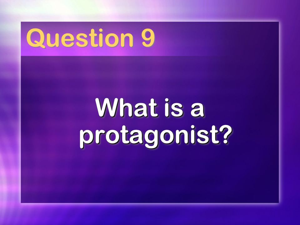 Question 9 What is a protagonist